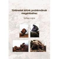 Történetek létünk problémáinak megértéséhez-Szőke Lajos